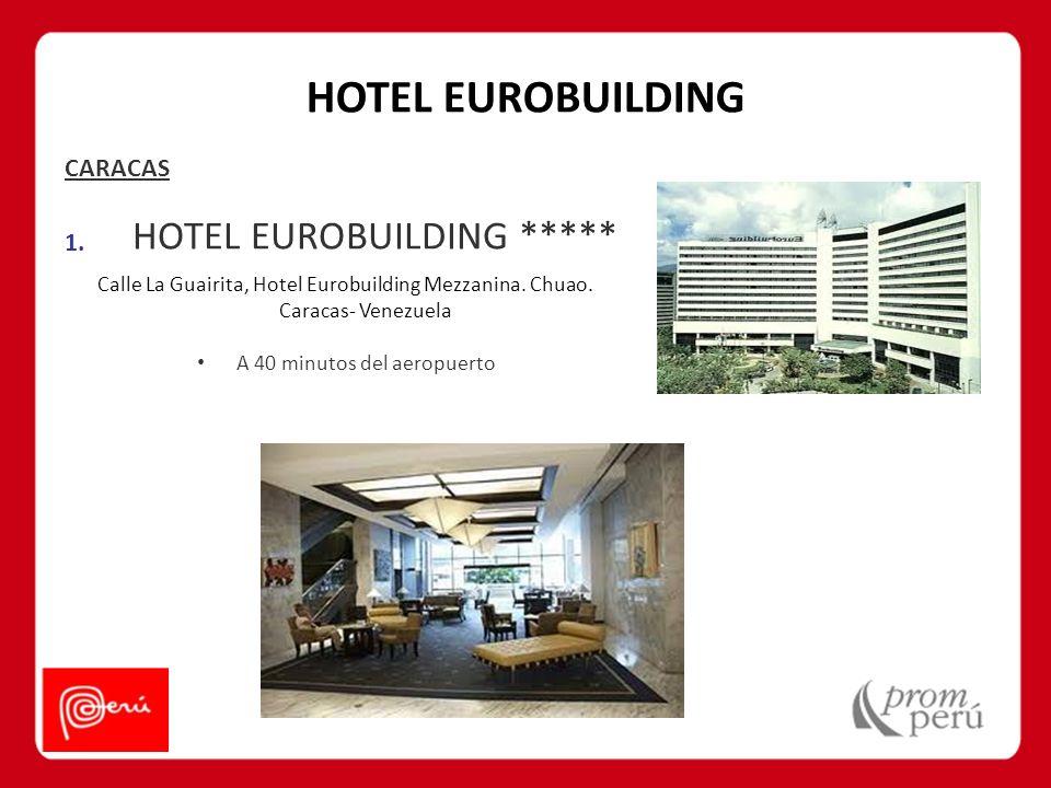 HOTEL EUROBUILDING CARACAS 1. HOTEL EUROBUILDING ***** Calle La Guairita, Hotel Eurobuilding Mezzanina. Chuao. Caracas- Venezuela A 40 minutos del aer