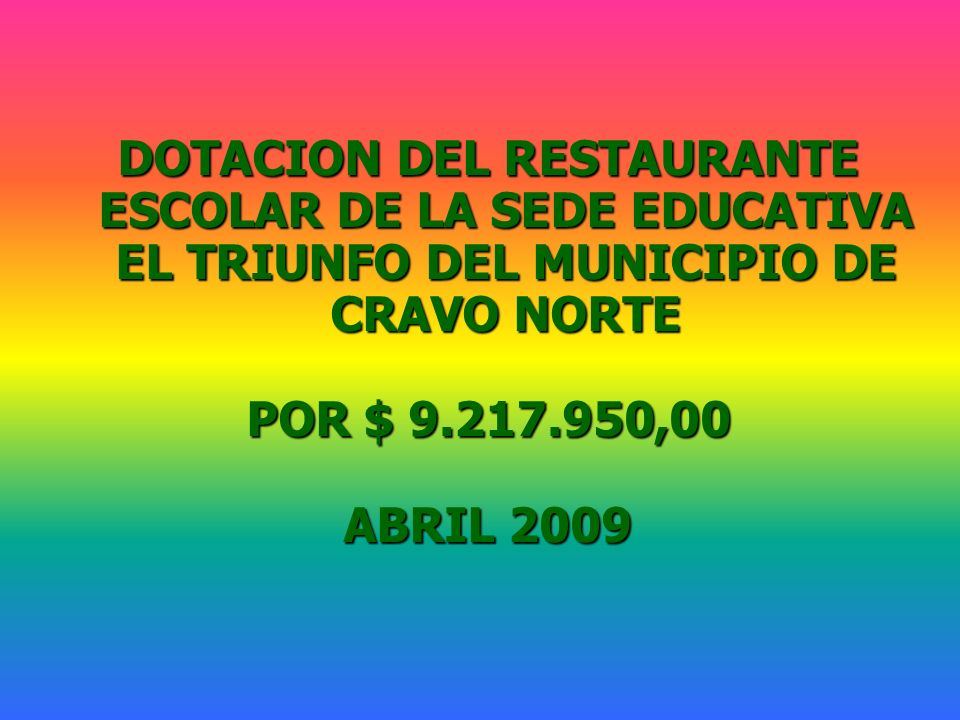 DOTACION DEL RESTAURANTE ESCOLAR DE LA SEDE EDUCATIVA EL TRIUNFO DEL MUNICIPIO DE CRAVO NORTE POR $ 9.217.950,00 ABRIL 2009