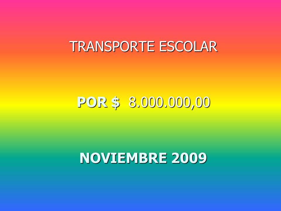 TRANSPORTE ESCOLAR POR $ 8.000.000,00 NOVIEMBRE 2009