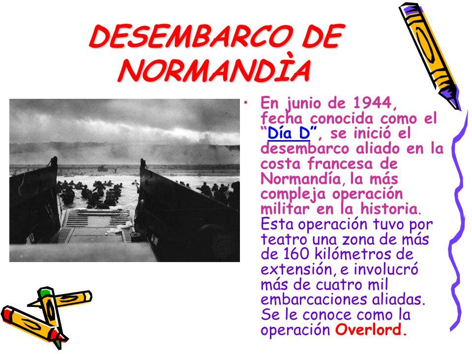 DESEMBARCO DE NORMANDÌA En junio de 1944, fecha conocida como elDía D, se inició el desembarco aliado en la costa francesa de Normandía, la más comple