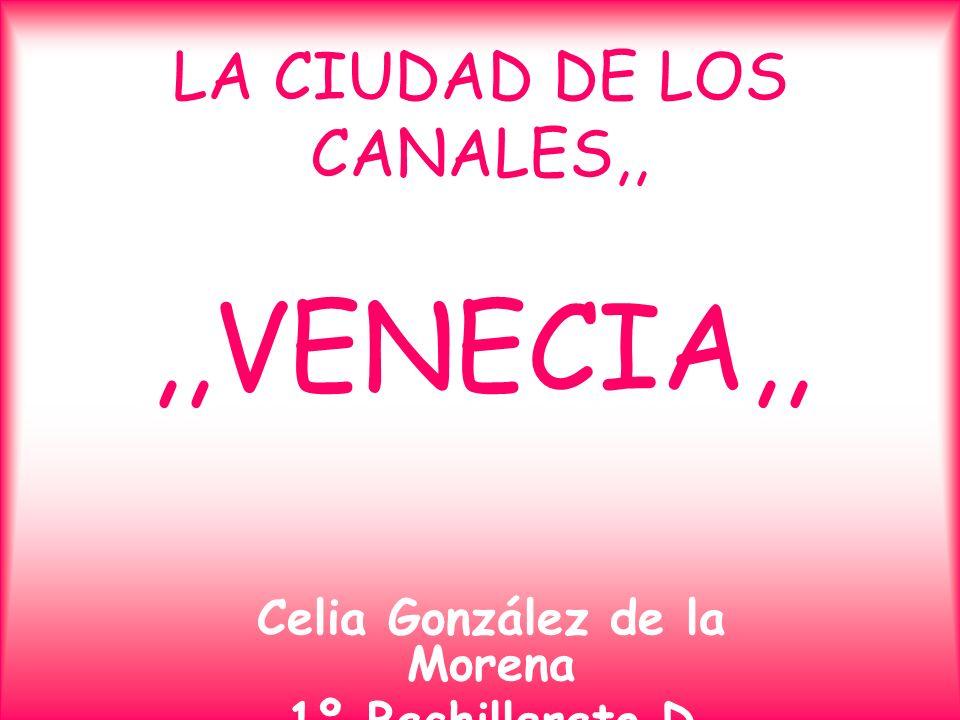 LA CIUDAD DE LOS CANALES,,,,VENECIA,, Celia González de la Morena 1º Bachillerato D