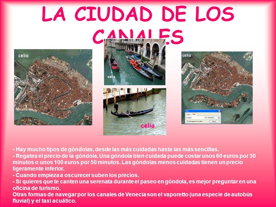 LA CIUDAD DE LOS CANALES - Hay mucho tipos de góndolas, desde las más cuidadas hasta las más sencillas. - Regatea el precio de la góndola. Una góndola