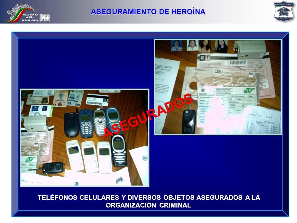TELÉFONOS CELULARES Y DIVERSOS OBJETOS ASEGURADOS A LA ORGANIZACIÓN CRIMINAL ASEGURAMIENTO DE HEROÍNA ASEGURADOS