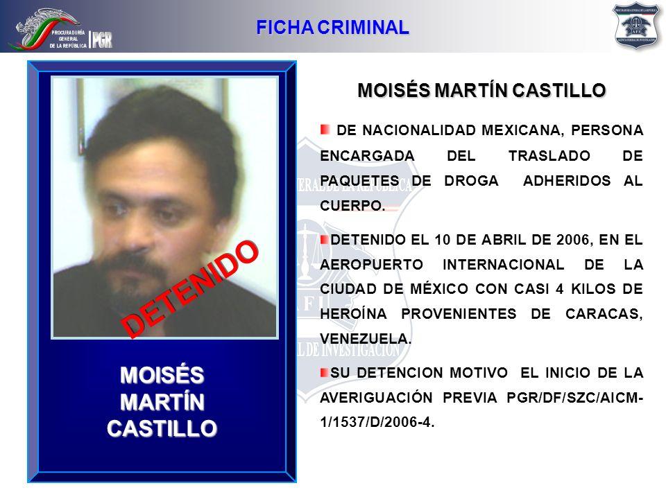 MOISÉS MARTÍN CASTILLO DE NACIONALIDAD MEXICANA, PERSONA ENCARGADA DEL TRASLADO DE PAQUETES DE DROGA ADHERIDOS AL CUERPO. DETENIDO EL 10 DE ABRIL DE 2