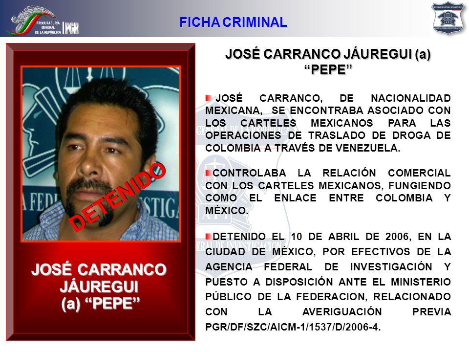 JOSÉ CARRANCO JÁUREGUI (a) PEPE JOSÉ CARRANCO, DE NACIONALIDAD MEXICANA, SE ENCONTRABA ASOCIADO CON LOS CARTELES MEXICANOS PARA LAS OPERACIONES DE TRA