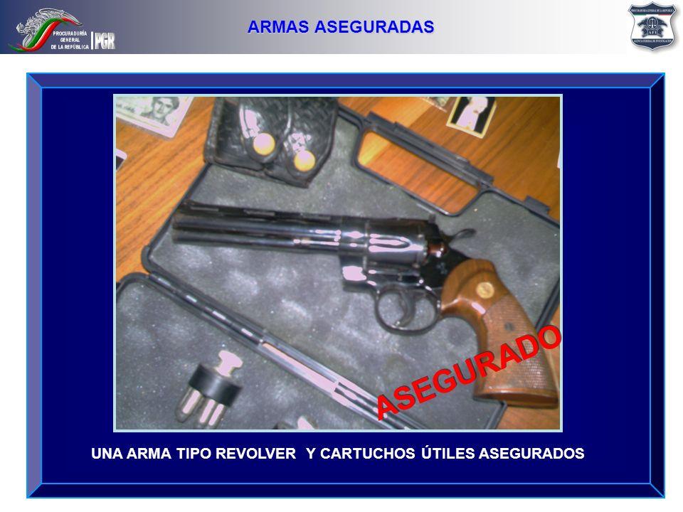 UNA ARMA TIPO REVOLVER Y CARTUCHOS ÚTILES ASEGURADOS ARMAS ASEGURADAS ASEGURADO