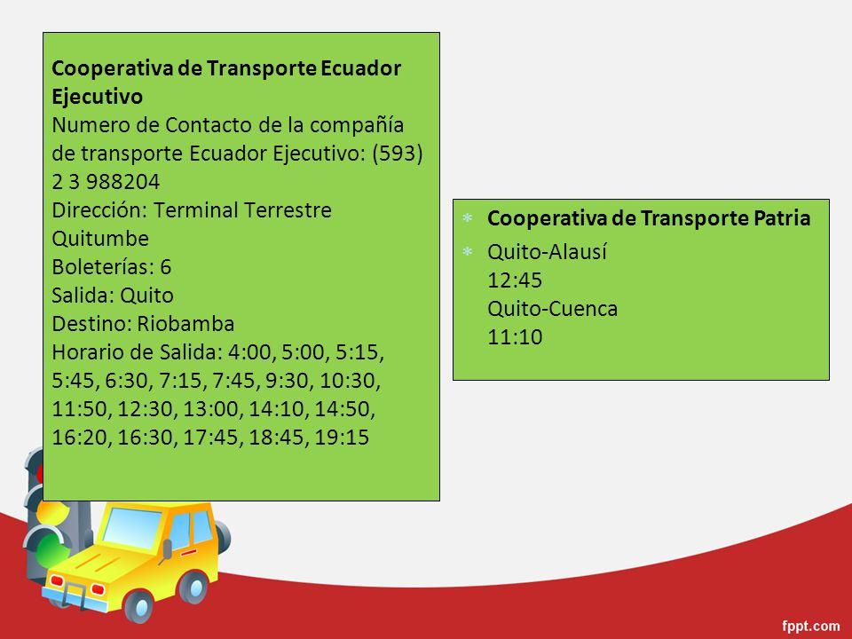 Cooperativa de Transporte Ecuador Ejecutivo Numero de Contacto de la compañía de transporte Ecuador Ejecutivo: (593) 2 3 988204 Dirección: Terminal Te