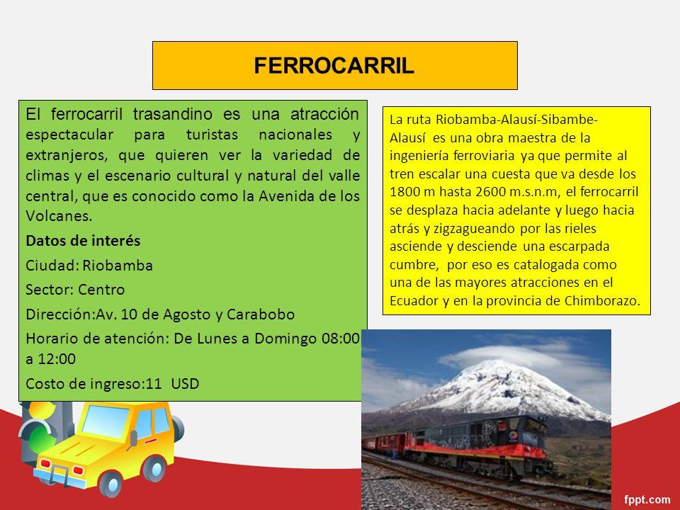 FERROCARRIL El ferrocarril trasandino es una atracción espectacular para turistas nacionales y extranjeros, que quieren ver la variedad de climas y el