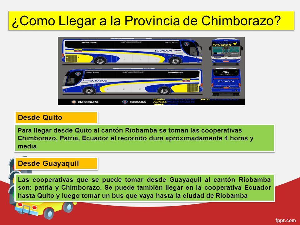¿Como Llegar a la Provincia de Chimborazo? Desde Quito Para llegar desde Quito al cantón Riobamba se toman las cooperativas Chimborazo, Patria, Ecuado