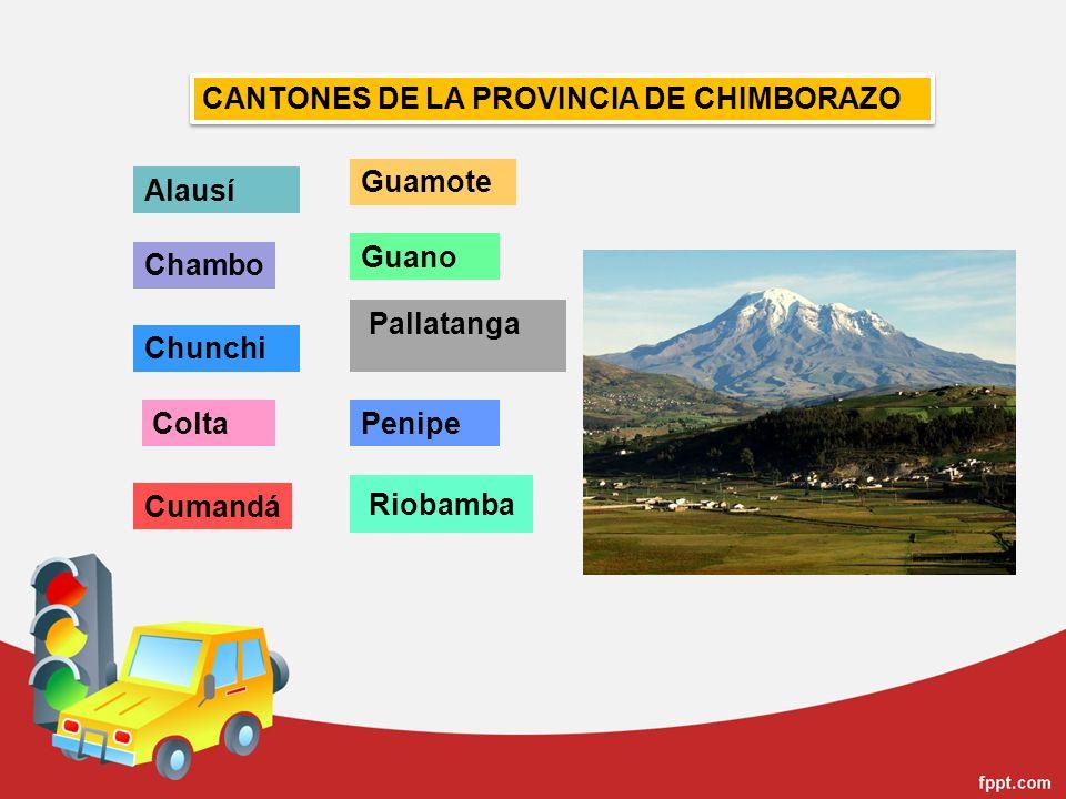 Riobamba Alausí Chambo Chunchi Colta Cumandá Guamote Guano Pallatanga Penipe CANTONES DE LA PROVINCIA DE CHIMBORAZO