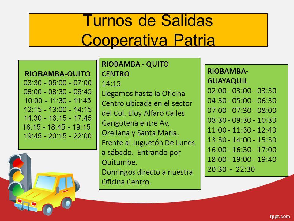 Turnos de Salidas Cooperativa Patria RIOBAMBA - QUITO CENTRO 14:15 Llegamos hasta la Oficina Centro ubicada en el sector del Col. Eloy Alfaro Calles G