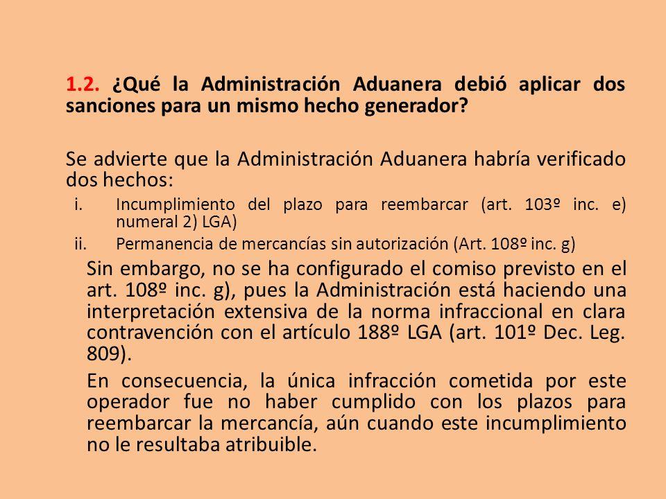 1.2. ¿Qué la Administración Aduanera debió aplicar dos sanciones para un mismo hecho generador? Se advierte que la Administración Aduanera habría veri