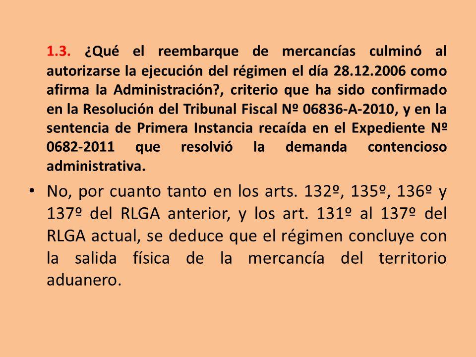 1.3. ¿Qué el reembarque de mercancías culminó al autorizarse la ejecución del régimen el día 28.12.2006 como afirma la Administración?, criterio que h