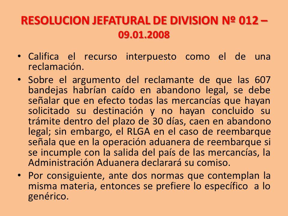 RESOLUCION JEFATURAL DE DIVISION Nº 012 – 09.01.2008 Califica el recurso interpuesto como el de una reclamación. Sobre el argumento del reclamante de