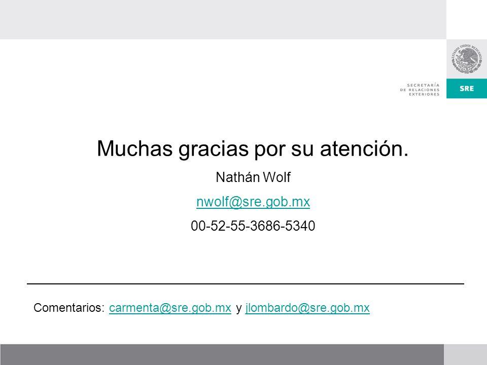 Comentarios: carmenta@sre.gob.mx y jlombardo@sre.gob.mxcarmenta@sre.gob.mxjlombardo@sre.gob.mx Muchas gracias por su atención.