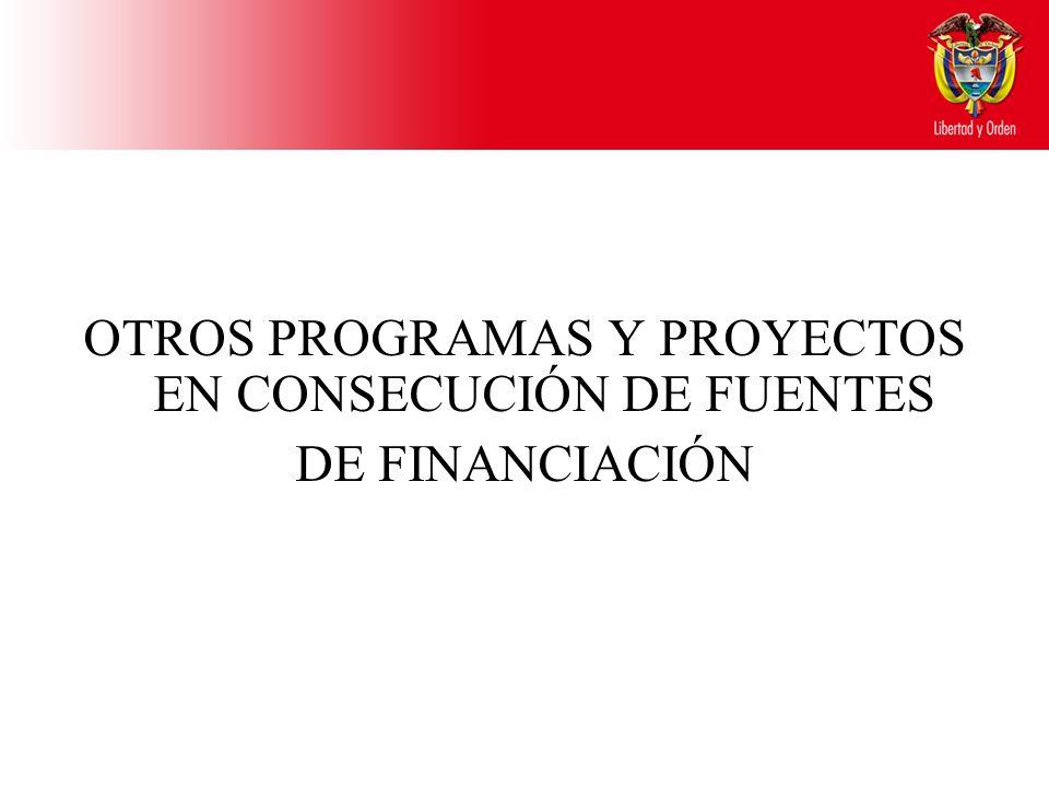 OTROS PROGRAMAS Y PROYECTOS EN CONSECUCIÓN DE FUENTES DE FINANCIACIÓN