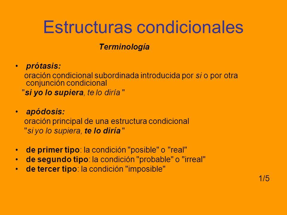 Estructuras condicionales Terminología prótasis: oración condicional subordinada introducida por si o por otra conjunción condicional
