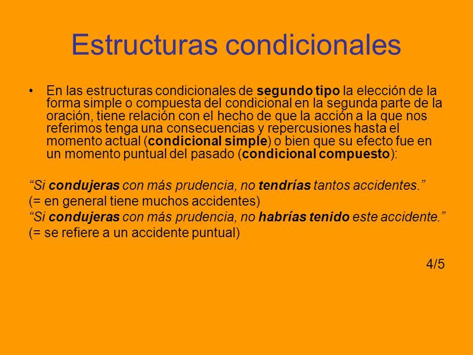 Estructuras condicionales En las estructuras condicionales de segundo tipo la elección de la forma simple o compuesta del condicional en la segunda pa