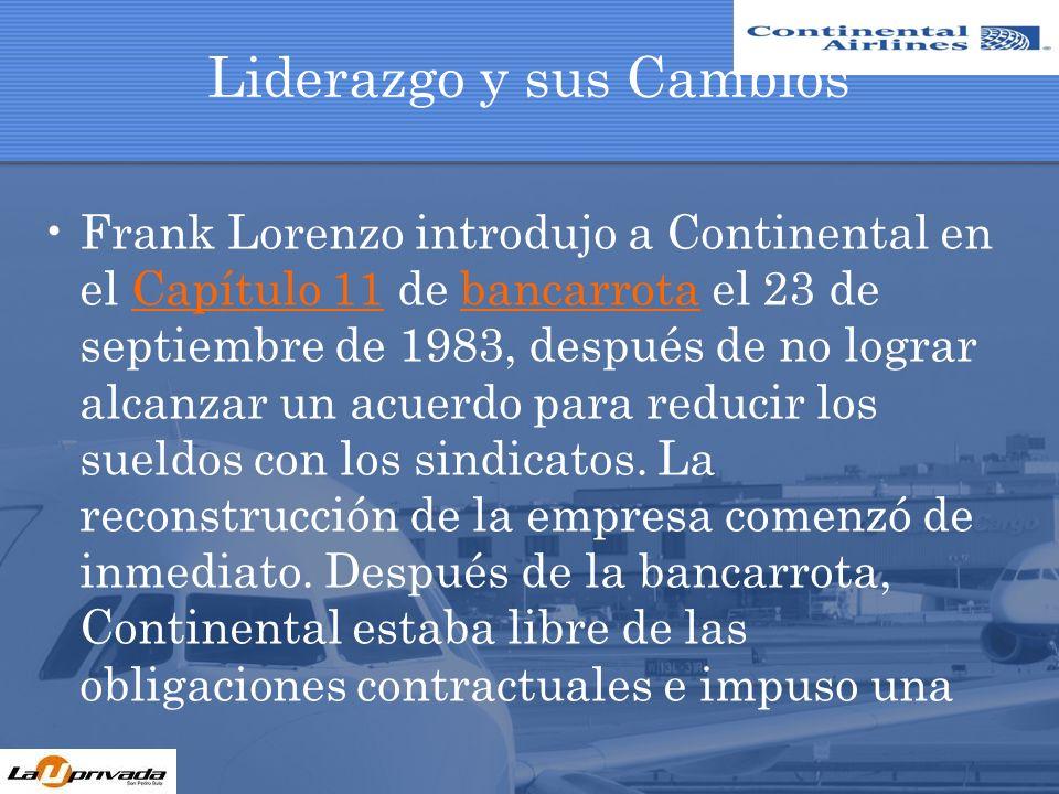 Liderazgo y sus Cambios Frank Lorenzo introdujo a Continental en el Capítulo 11 de bancarrota el 23 de septiembre de 1983, después de no lograr alcanz