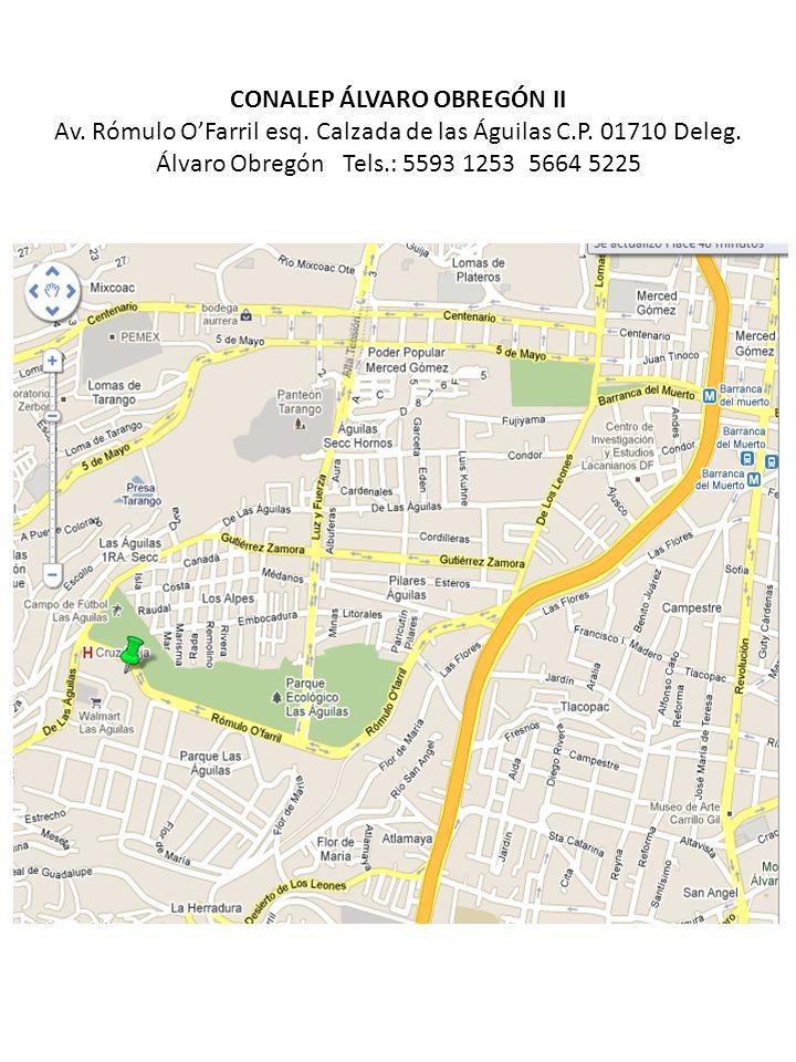 CONALEP ÁLVARO OBREGÓN II Av. Rómulo OFarril esq. Calzada de las Águilas C.P. 01710 Deleg. Álvaro Obregón Tels.: 5593 1253 5664 5225