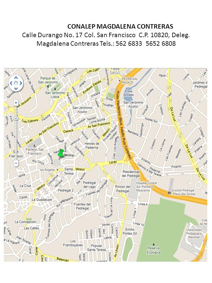 CONALEP MAGDALENA CONTRERAS Calle Durango No. 17 Col. San Francisco C.P. 10820, Deleg. Magdalena Contreras Tels.: 562 6833 5652 6808