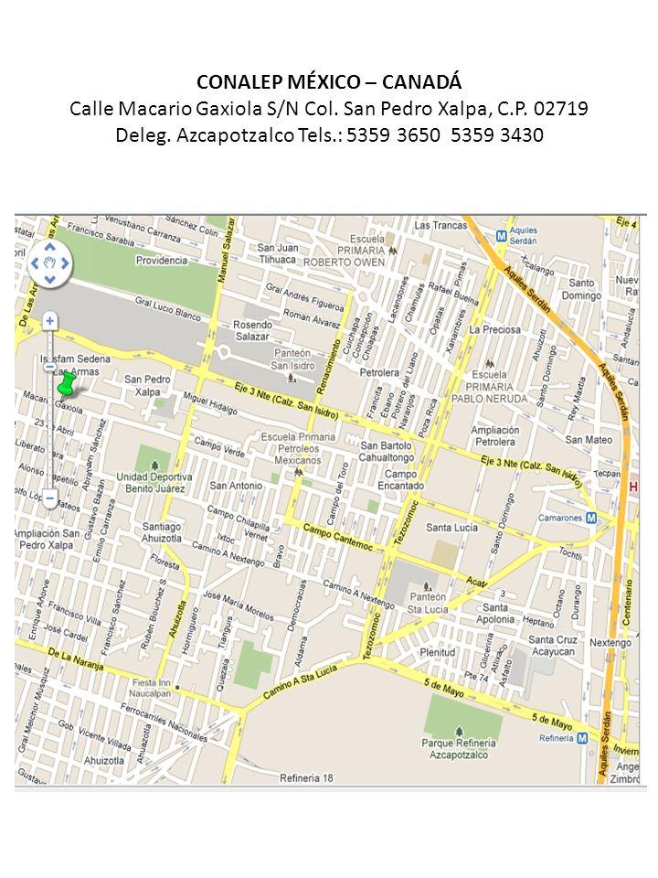 CONALEP MÉXICO – CANADÁ Calle Macario Gaxiola S/N Col. San Pedro Xalpa, C.P. 02719 Deleg. Azcapotzalco Tels.: 5359 3650 5359 3430