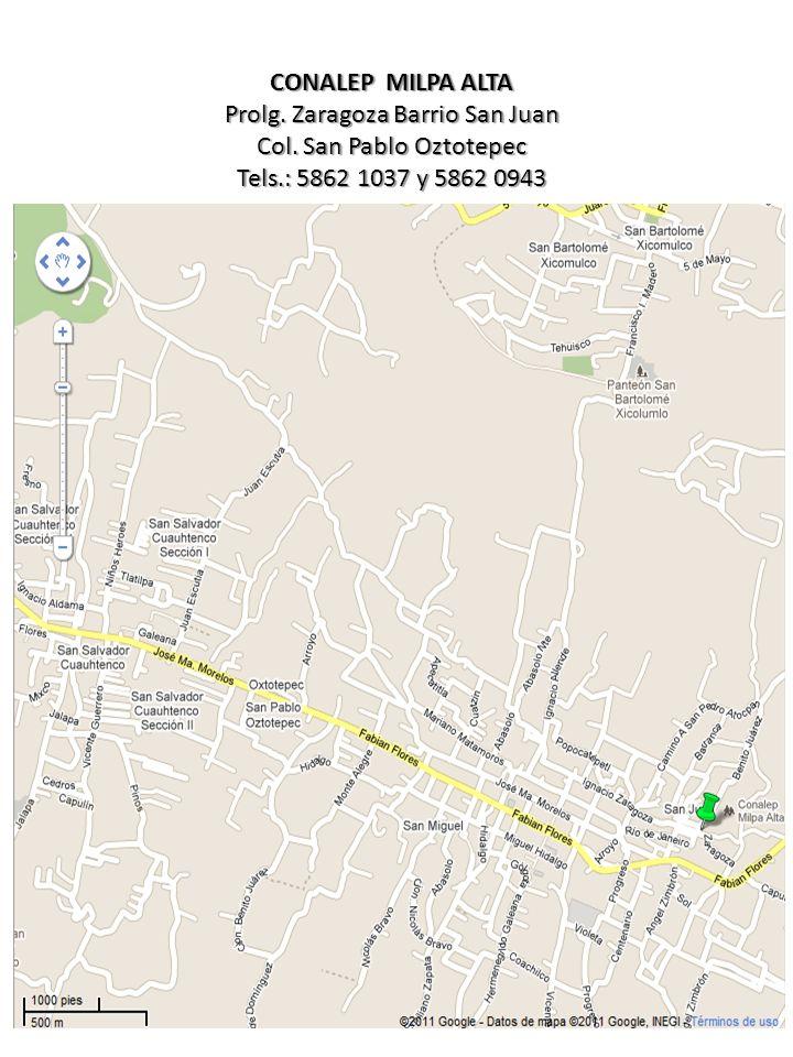 CONALEP MILPA ALTA Prolg. Zaragoza Barrio San Juan Col. San Pablo Oztotepec Tels.: 5862 1037 y 5862 0943