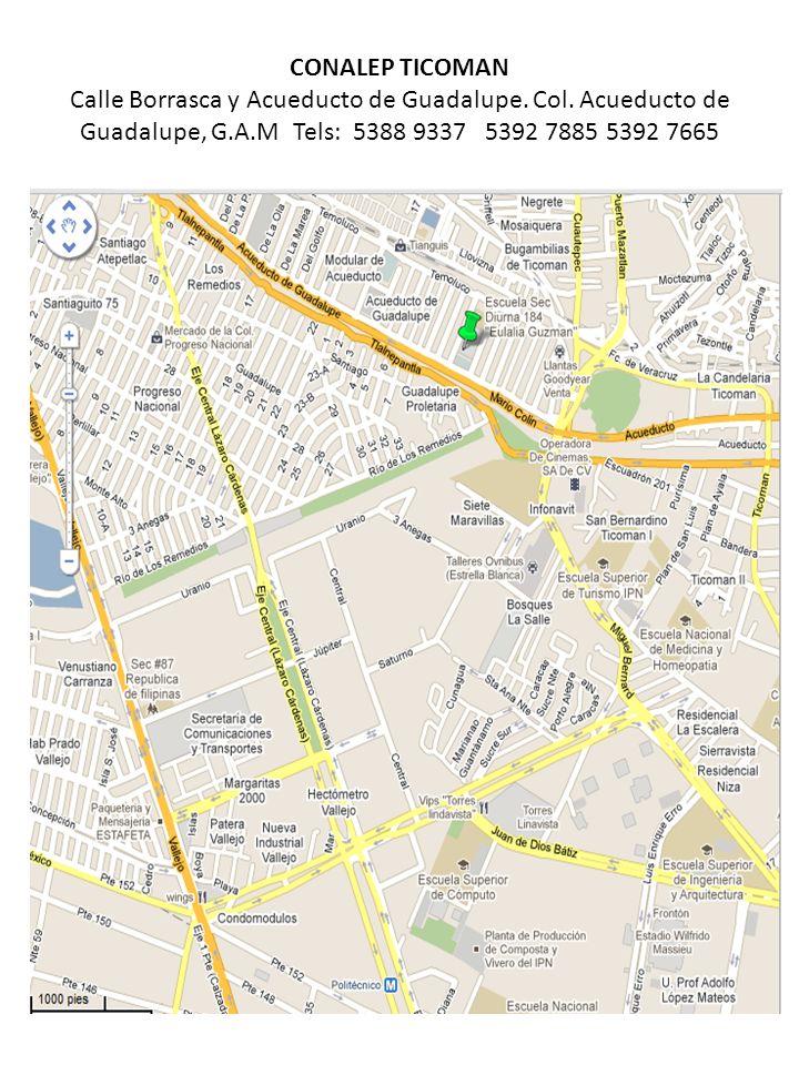 CONALEP TICOMAN Calle Borrasca y Acueducto de Guadalupe. Col. Acueducto de Guadalupe, G.A.MTels: 5388 9337 5392 7885 5392 7665