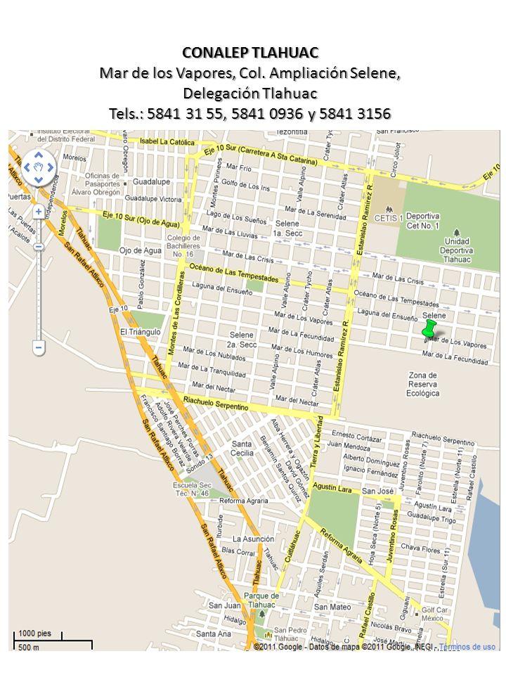 CONALEP TLAHUAC Mar de los Vapores, Col. Ampliación Selene, Delegación Tlahuac Tels.: 5841 31 55, 5841 0936 y 5841 3156