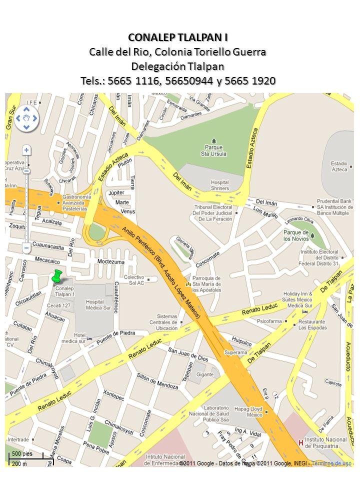 CONALEP TLALPAN I Calle del Rio, Colonia Toriello Guerra Delegación Tlalpan Tels.: 5665 1116, 56650944 y 5665 1920