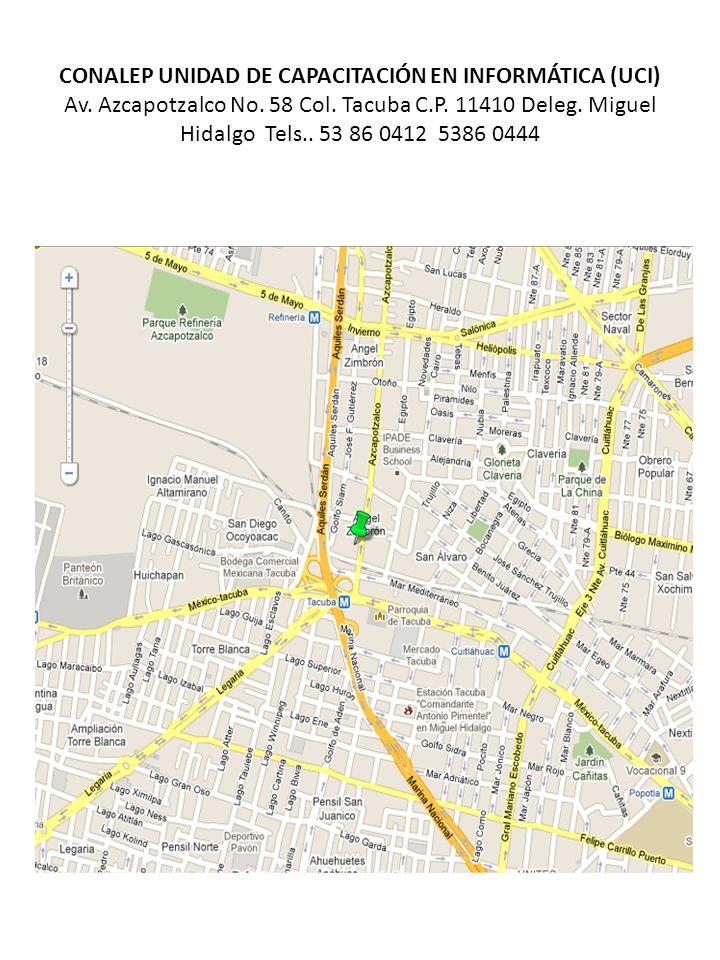 CONALEP UNIDAD DE CAPACITACIÓN EN INFORMÁTICA (UCI) Av. Azcapotzalco No. 58 Col. Tacuba C.P. 11410 Deleg. Miguel Hidalgo Tels.. 53 86 0412 5386 0444