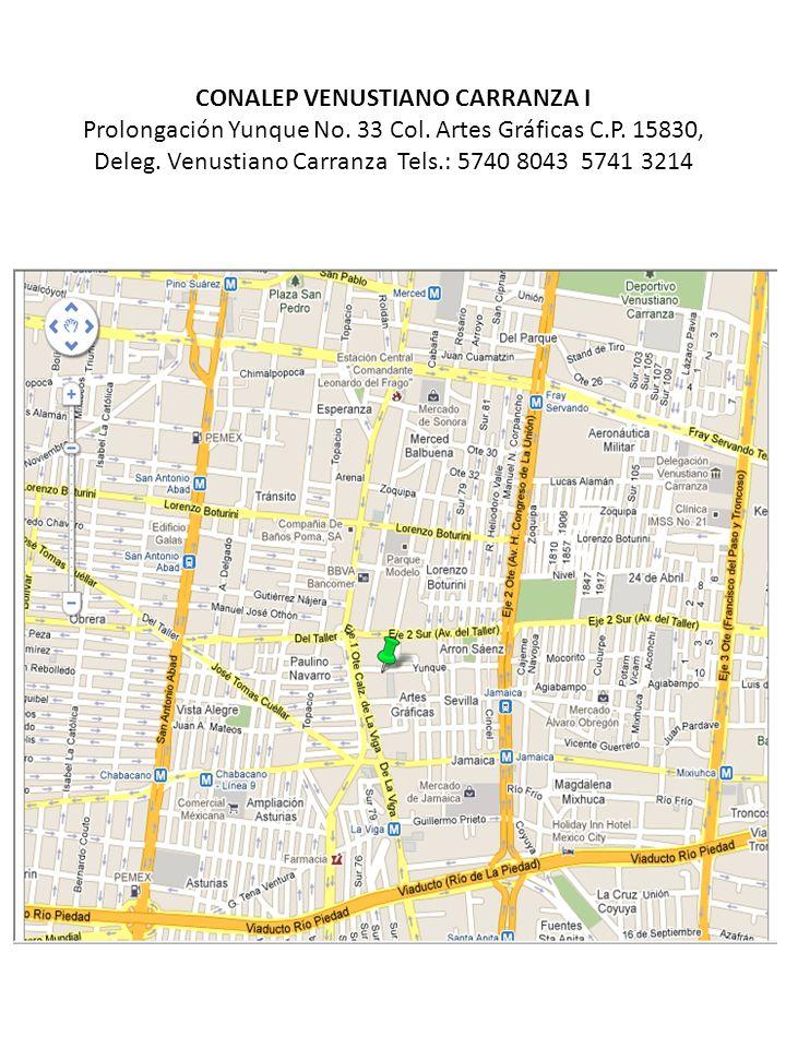 CONALEP VENUSTIANO CARRANZA I Prolongación Yunque No. 33 Col. Artes Gráficas C.P. 15830, Deleg. Venustiano Carranza Tels.: 5740 8043 5741 3214