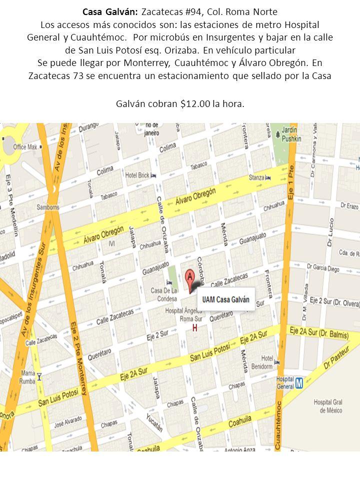 Casa Galván: Zacatecas #94, Col. Roma Norte Los accesos más conocidos son: las estaciones de metro Hospital General y Cuauhtémoc. Por microbús en Insu