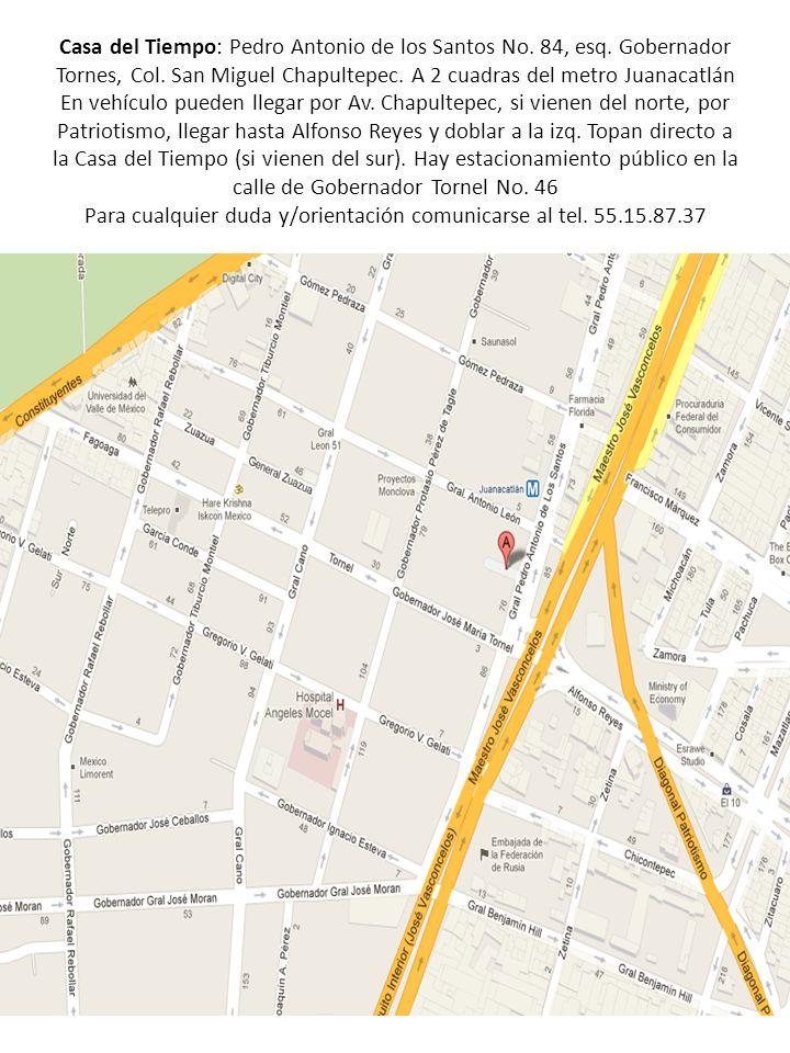 Casa del Tiempo: Pedro Antonio de los Santos No. 84, esq. Gobernador Tornes, Col. San Miguel Chapultepec. A 2 cuadras del metro Juanacatlán En vehícul