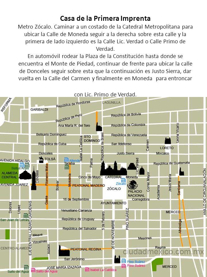 Casa de la Primera Imprenta Metro Zócalo. Caminar a un costado de la Catedral Metropolitana para ubicar la Calle de Moneda seguir a la derecha sobre e