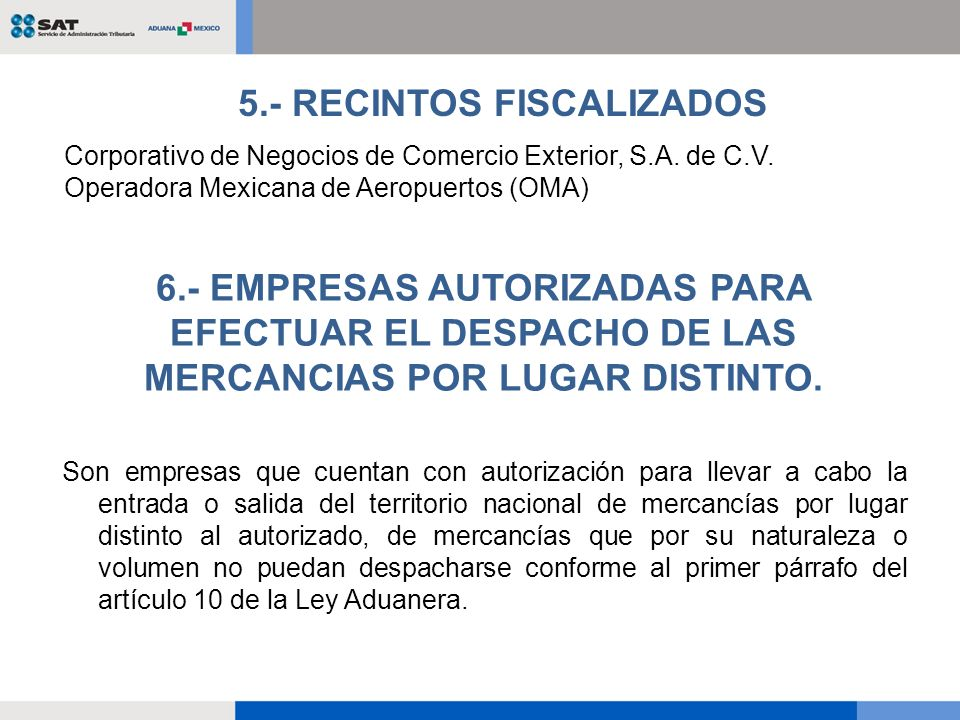 Corporativo de Negocios de Comercio Exterior, S.A. de C.V. Operadora Mexicana de Aeropuertos (OMA) 5.- RECINTOS FISCALIZADOS Son empresas que cuentan