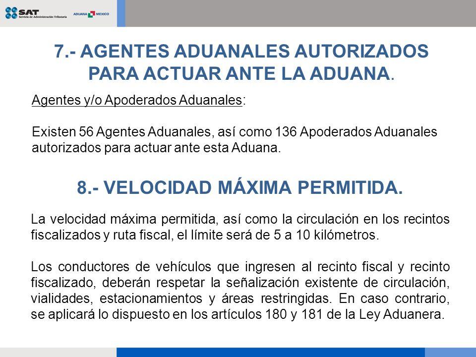 Agentes y/o Apoderados Aduanales: Existen 56 Agentes Aduanales, así como 136 Apoderados Aduanales autorizados para actuar ante esta Aduana. 7.- AGENTE