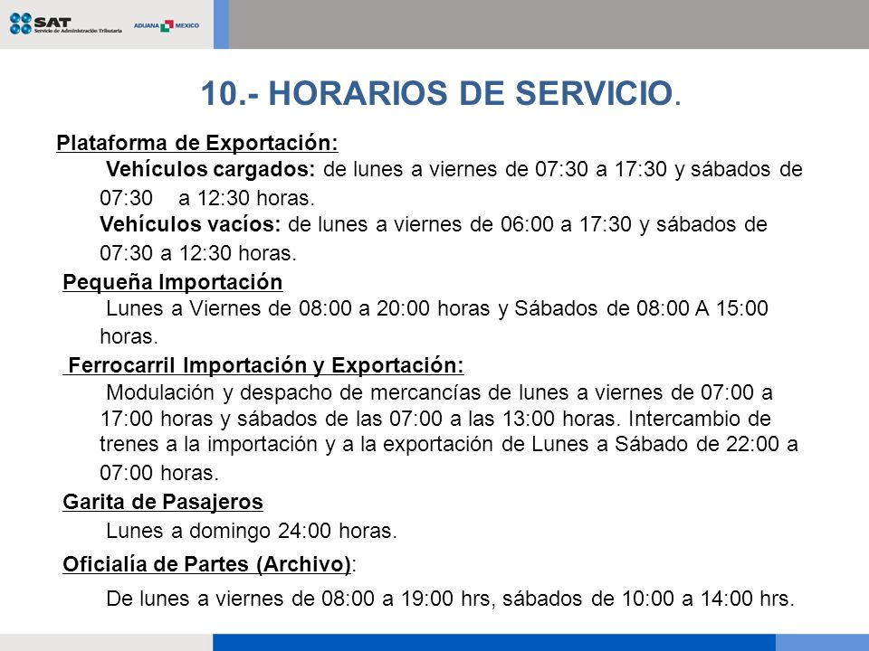 Plataforma de Exportación: Vehículos cargados: de lunes a viernes de 07:30 a 17:30 y sábados de 07:30 a 12:30 horas. Vehículos vacíos: de lunes a vier