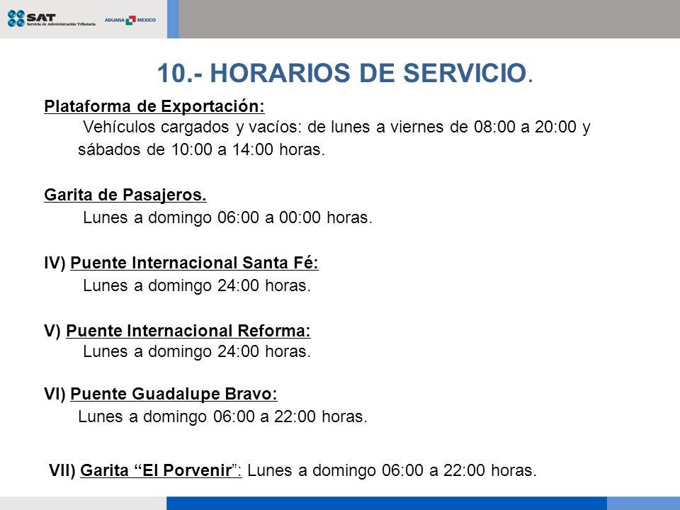 Plataforma de Exportación: Vehículos cargados y vacíos: de lunes a viernes de 08:00 a 20:00 y sábados de 10:00 a 14:00 horas. Garita de Pasajeros. Lun