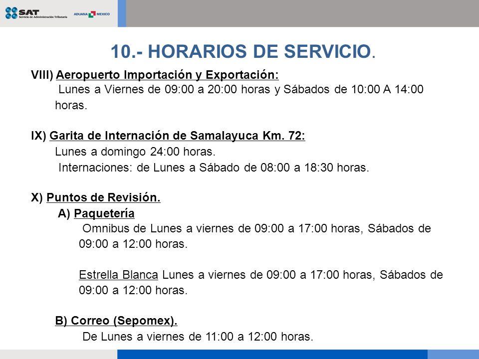 VIII) Aeropuerto Importación y Exportación: Lunes a Viernes de 09:00 a 20:00 horas y Sábados de 10:00 A 14:00 horas. IX) Garita de Internación de Sama