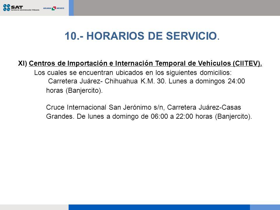 XI) Centros de Importación e Internación Temporal de Vehículos (CIITEV). Los cuales se encuentran ubicados en los siguientes domicilios: Carretera Juá
