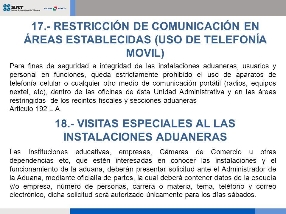 Para fines de seguridad e integridad de las instalaciones aduaneras, usuarios y personal en funciones, queda estrictamente prohibido el uso de aparato