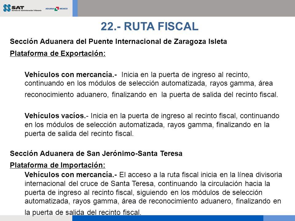 Sección Aduanera del Puente Internacional de Zaragoza Isleta Plataforma de Exportación: Vehículos con mercancía.- Inicia en la puerta de ingreso al re