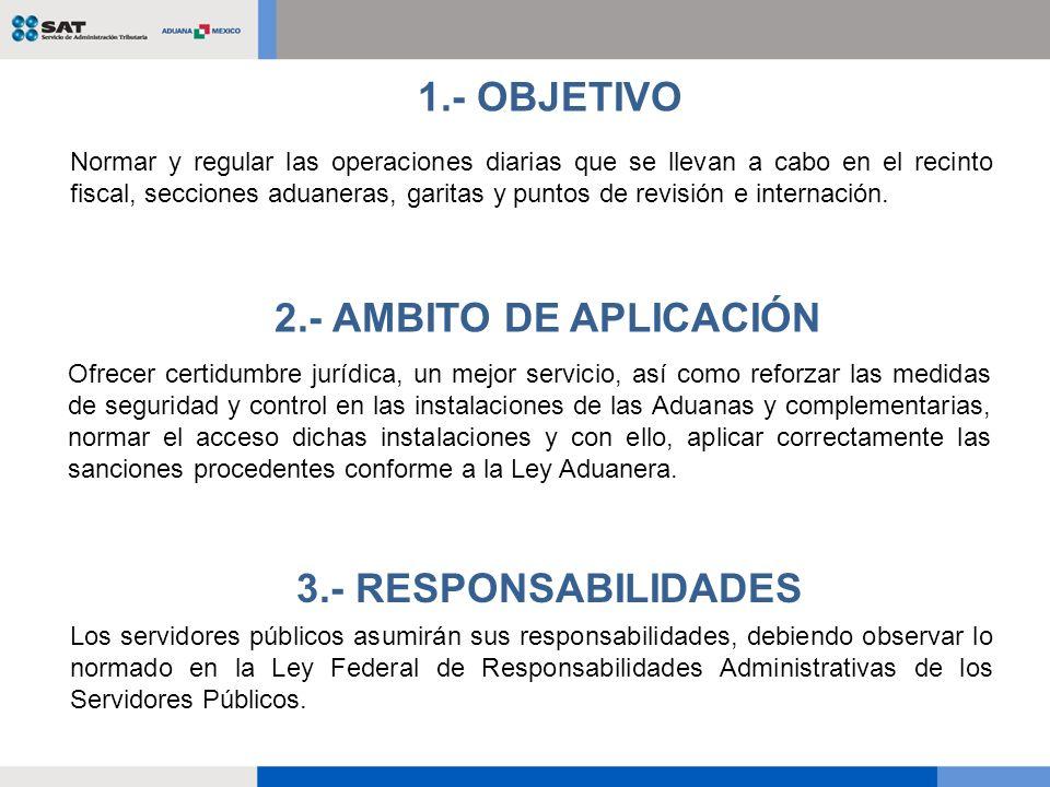 Normar y regular las operaciones diarias que se llevan a cabo en el recinto fiscal, secciones aduaneras, garitas y puntos de revisión e internación. 1