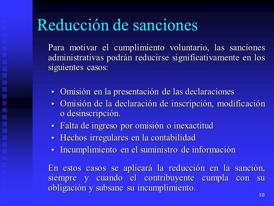 10 Reducción de sanciones Para motivar el cumplimiento voluntario, las sanciones administrativas podrán reducirse significativamente en los siguientes