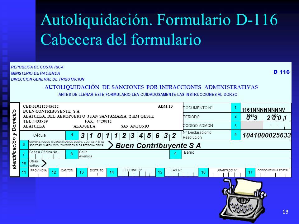 15 Autoliquidación. Formulario D-116 Cabecera del formulario 1041000025633 3 1 0 1 1 2 3 4 5 6 3 2 0 3 2 0 0 1 Buen Contribuyente S A CED:310112345632