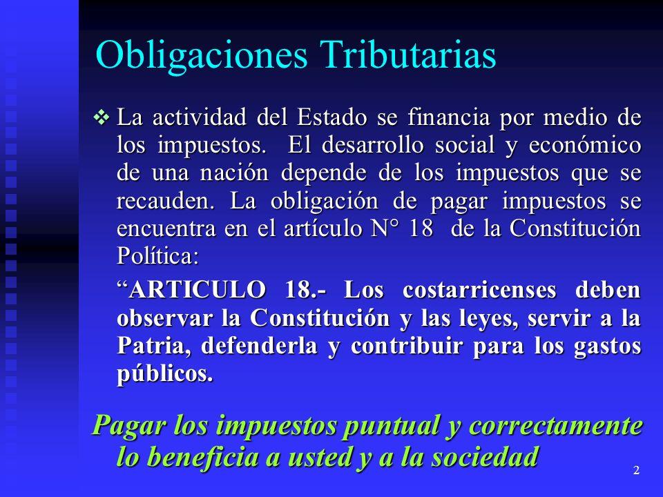 2 Obligaciones Tributarias La actividad del Estado se financia por medio de los impuestos. El desarrollo social y económico de una nación depende de l