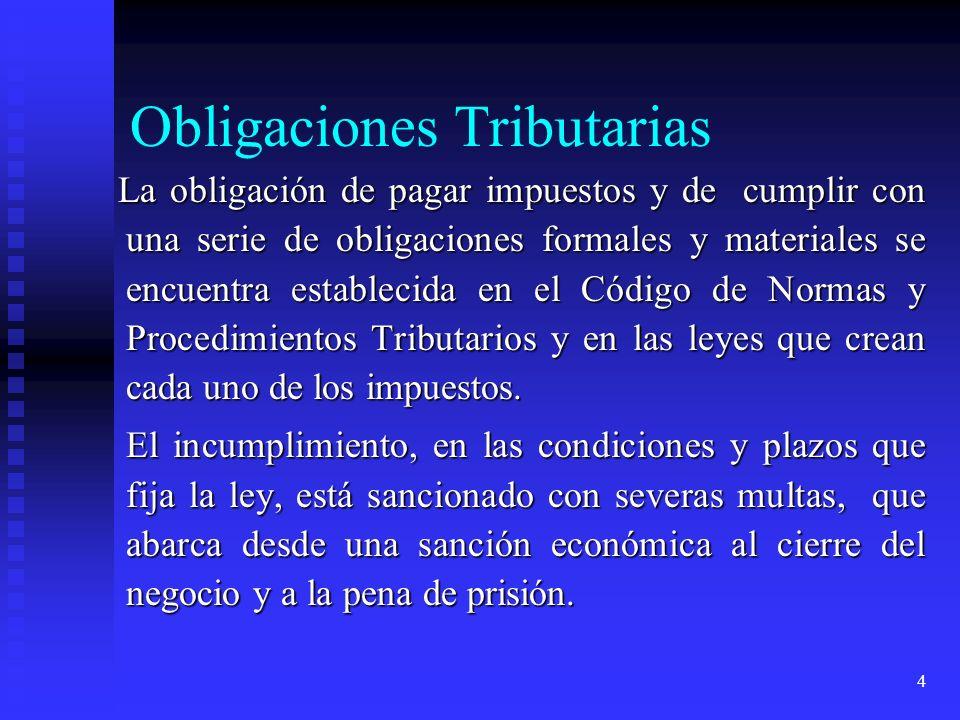 4 Obligaciones Tributarias La obligación de pagar impuestos y de cumplir con una serie de obligaciones formales y materiales se encuentra establecida