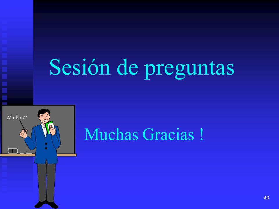 40 Sesión de preguntas Muchas Gracias !