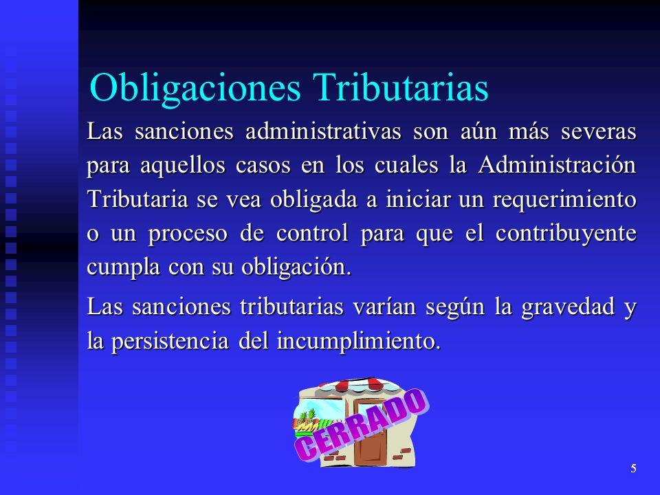 5 Obligaciones Tributarias Las sanciones administrativas son aún más severas para aquellos casos en los cuales la Administración Tributaria se vea obl